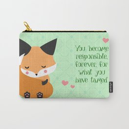 You become responsible, forever, for what you have tamed Carry-All Pouch