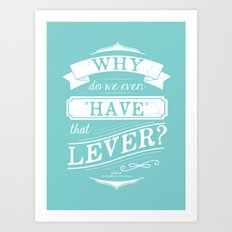 Why do we even have that lever? Art Print