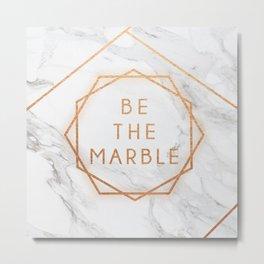 Be The Marble Metal Print
