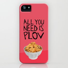 ALL YOU NEED IS PLOV iPhone Case