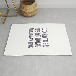 I'd rather be at home with my dog - typography print Rug
