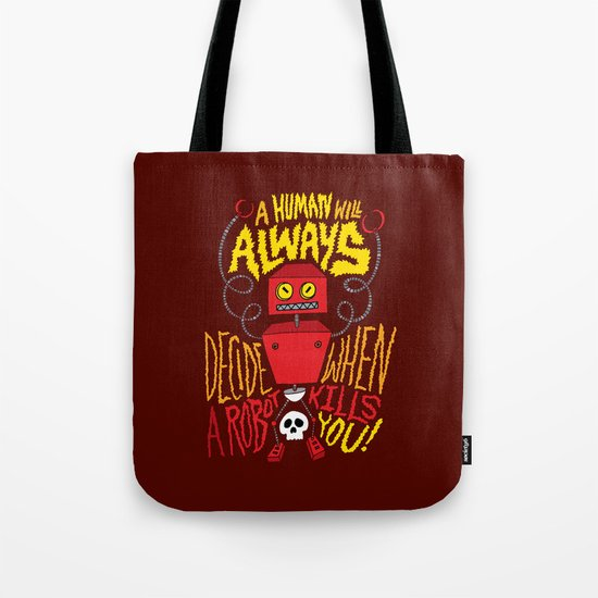 A Human Will Always Decide When A Robot Kills You. Tote Bag