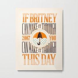 If Britney Can Make it Through... Metal Print