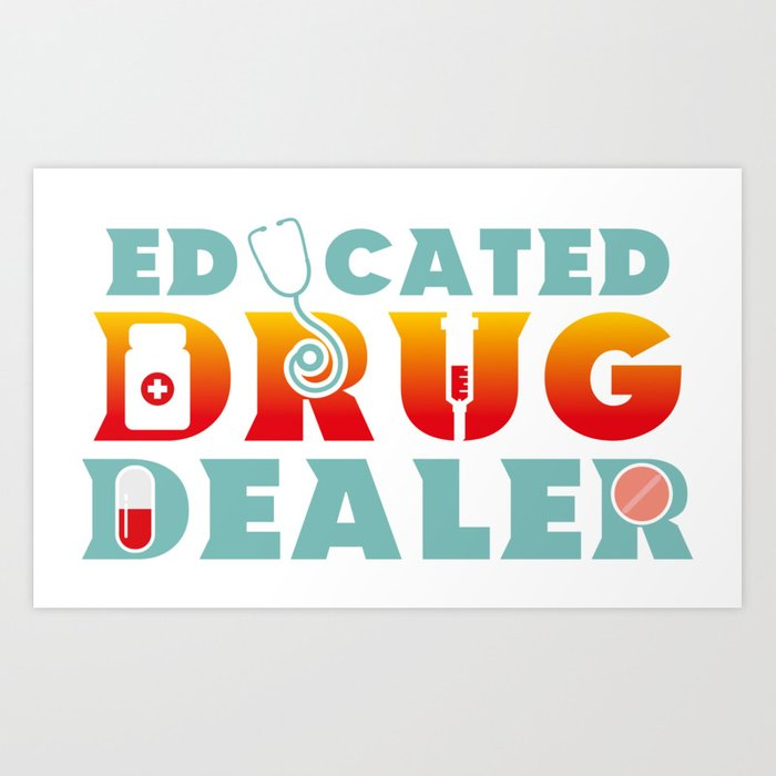 043724e4a8 Educated Drug Dealer Funny Pharmacists - Funny Pharmacists Pun Gift Art  Print