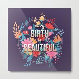Every Birth is Beautiful Metal Print