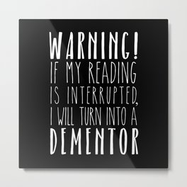 Warning! I Will Turn Into A Dementor - Black Metal Print