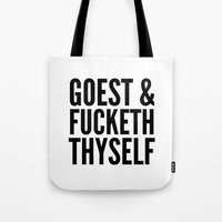 sayings Tote Bags featuring GOEST AND FUCKETH THYSELF by CreativeAngel