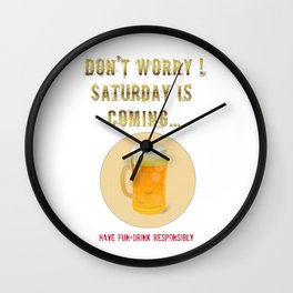 Saturday is Coming - Drink responsibly Wall Clock