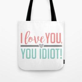 I Love You, You Idiot! Tote Bag
