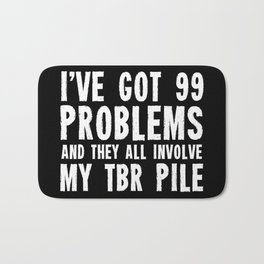 I've got 99 problems... And they all involve my TBR pile. Bath Mat