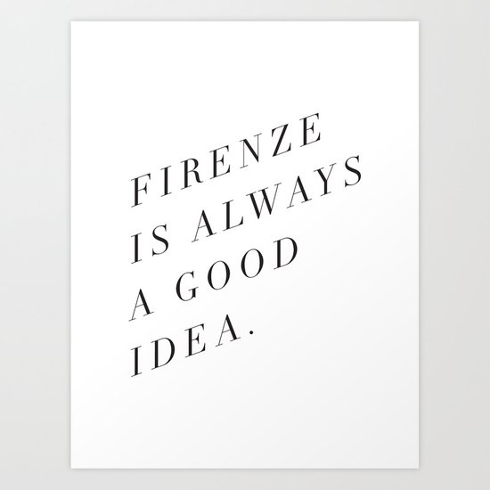 Firenze (Florence) is Always a Good Idea Art Print