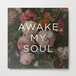 AWAKE MY SOUL Metal Print