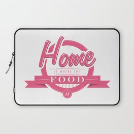Home is where the food is  Laptop Sleeve