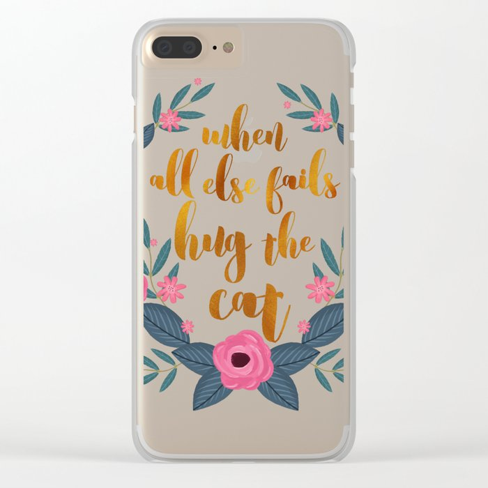When all else fails hug the cat // funny cat quote Clear iPhone Case