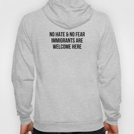 NO HATE & NO FEAR IMMIGRANTS ARE WELCOME HERE Hoody