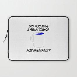 brain tumor for breakfast Laptop Sleeve