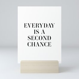 Everyday is a second chance Mini Art Print