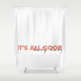 It's All Good Shower Curtain