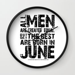 ALL MEN ARE CREATED EQUAL BUT ONLY THE BEST ARE BORN IN JUNE Wall Clock