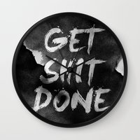 get shit done Wall Clocks featuring Motivational get it done by Stoian Hitrov - Sto