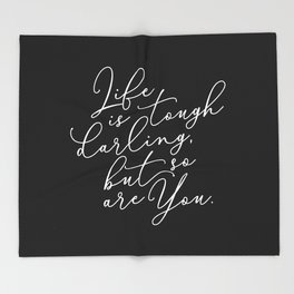 Life is Tough Darling Throw Blanket