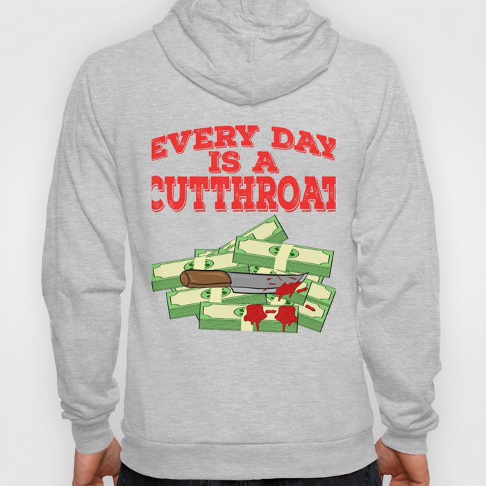 """Everyday Is A Cut Throat"" tee design. Makes an awesome gift to your family and friends too!  Hoody"