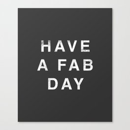 Have A Fab Day Canvas Print