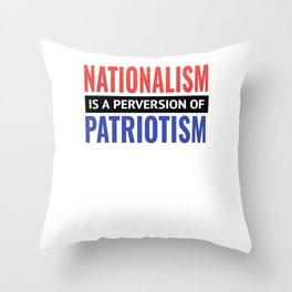 Nationalism is a Perversion of Patriotism America USA Throw Pillow