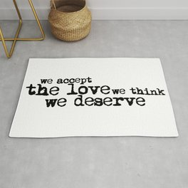 We accept the love we think we deserve. (In black) Rug