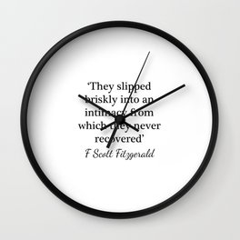 Slipped briskly into an intimacy - Fitzgerald quote Wall Clock