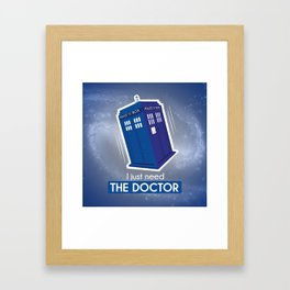 I just need the Doctor Framed Art Print