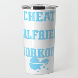 Cheat on your girlfierned Travel Mug