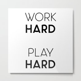 Work Hard / Play Hard Quote Metal Print