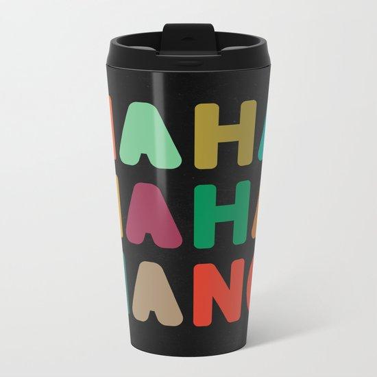 Hahahahaha no Metal Travel Mug