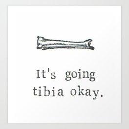 It's Going Tibia Okay Art Print