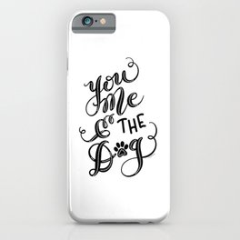 You Me & the Dog Hand Lettered Script Design iPhone Case