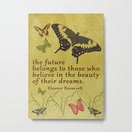 "Eleanor Roosevelt Quote, ""The future..."" Metal Print"