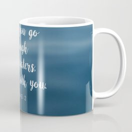 When you go through deep waters, I'll be with you. - Isaiah 43:2 Coffee Mug