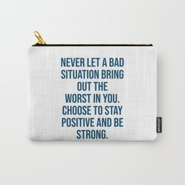 Never let a bad situation bring out the worst in you. Choose to stay positive and be strong Carry-All Pouch