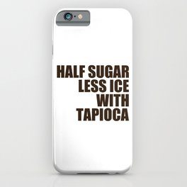 Half Sugar Less Ice with Tapioca iPhone Case