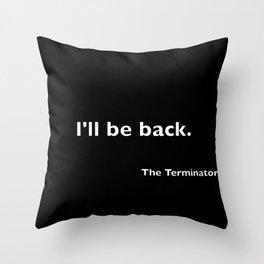The Terminator quote Throw Pillow