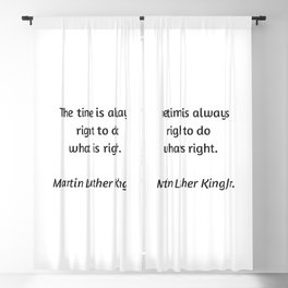 Martin Luther King Inspirational Quote - The time is always right to do what is right Blackout Curtain