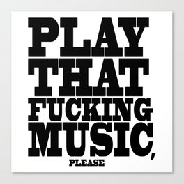 Play the fucking music Canvas Print