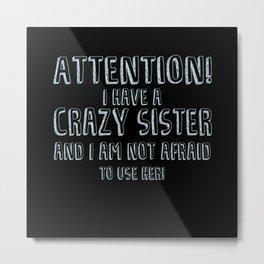 Crazy Sister Big Brother Metal Print