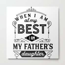 Father's Day When I am My Best Metal Print