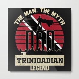 The Man The Myth The Trinidadian Legend Dad Metal Print