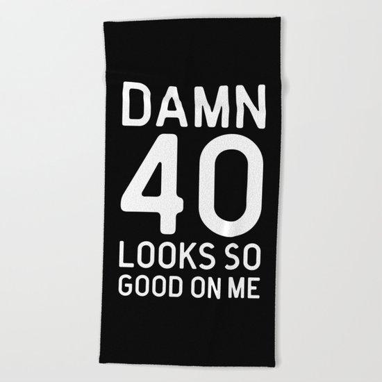 40 Looks Good Birthday Quote Beach Towel