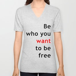 Be who you want, want to be free Unisex V-Neck