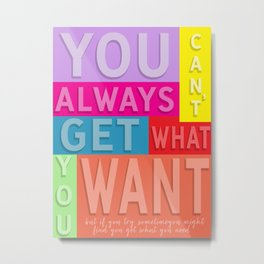 you can't always get what you want Metal Print