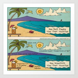 Scientist Vacations Art Print
